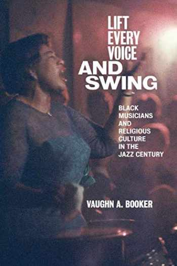 9781479890804-1479890804-Lift Every Voice and Swing: Black Musicians and Religious Culture in the Jazz Century