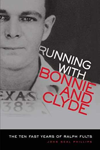 9780806134291-0806134291-Running With Bonnie and Clyde: The Ten Fast Years of Ralph Fults