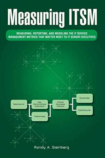 9781490719450-1490719458-Measuring ITSM: Measuring, Reporting, and Modeling the IT Service Management Metrics that Matter Most to IT Senior Executives