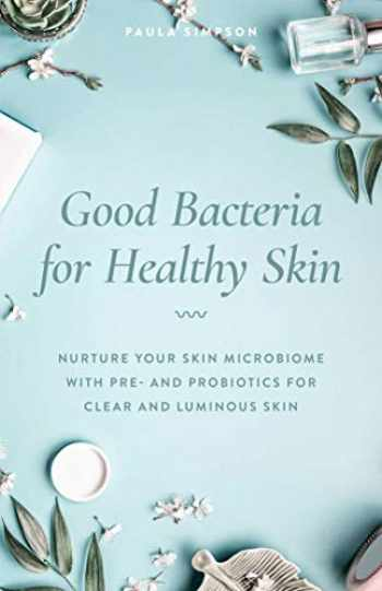 9781612439303-1612439306-Good Bacteria for Healthy Skin: Nurture Your Skin Microbiome with Pre- and Probiotics for Clear and Luminous Skin