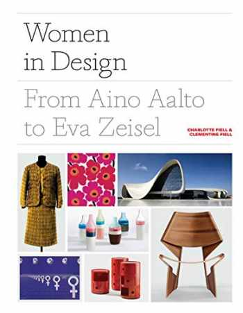 9781786275318-1786275317-Women in Design: From Aino Aalto to Eva Zeisel (More than 100 profiles of pioneering women designers, from industrial to fashion design)