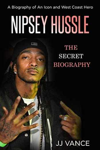 9781093958294-1093958294-Nipsey Hussle - A Secret Biography of an Icon and West Coast Hero: The Life, Times, and Legacy of Nipsey Hussle Rapper Extraordinaire