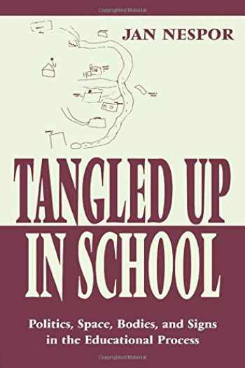 9780805826531-080582653X-Tangled Up in School: Politics, Space, Bodies, and Signs in the Educational Process (Sociocultural, Political, and Historical Studies in Education)