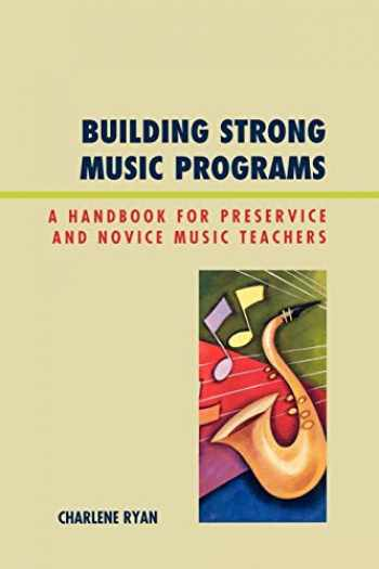 9781607091226-1607091224-Building Strong Music Programs: A Handbook For Preservice And Novice Music Teachers