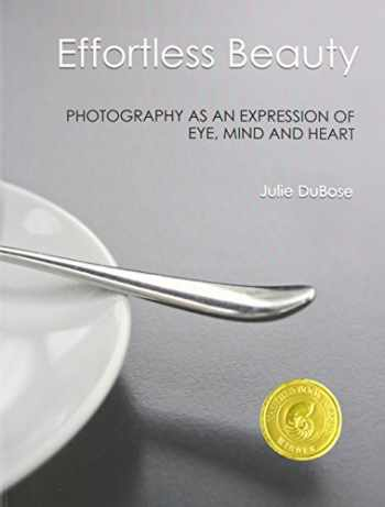 9780985977405-098597740X-Effortless Beauty: Photography as an Expression of Eye, Mind and Heart