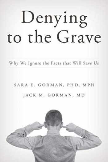 9780199396603-0199396604-Denying to the Grave: Why We Ignore the Facts That Will Save Us