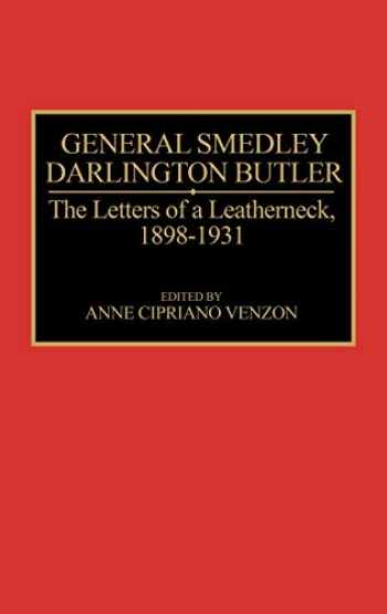 9780275941413-0275941418-General Smedley Darlington Butler: The Letters of a Leatherneck, 1898-1931