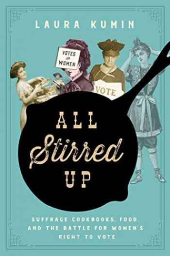 9781643134529-1643134523-All Stirred Up: Suffrage Cookbooks, Food, and the Battle for Women's Right to Vote
