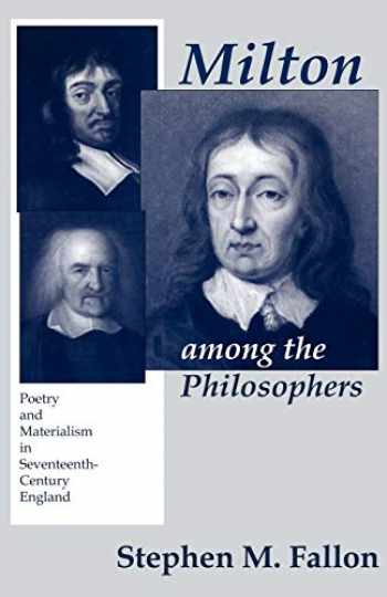 9780801473678-0801473675-Milton among the Philosophers: Poetry and Materialism in Seventeenth-Century England