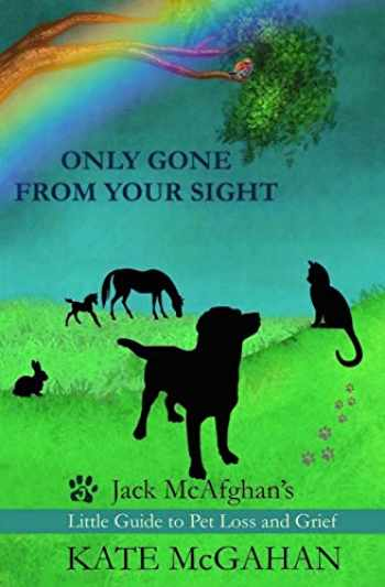 9780996260657-099626065X-Only Gone From Your Sight: Jack McAfghan's Little Guide to Pet Loss and Grief