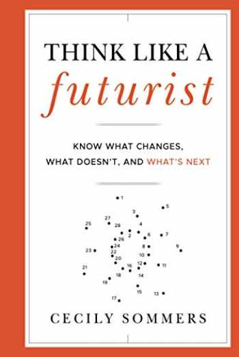 9781118147825-1118147820-Think Like a Futurist: Know What Changes, What Doesn't, and What's Next