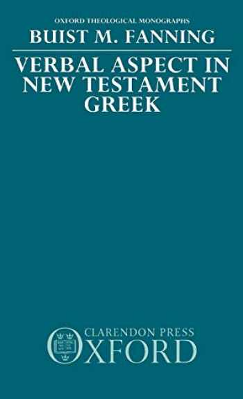 9780198267294-0198267290-Verbal Aspect in New Testament Greek (Oxford Theology and Religion Monographs)