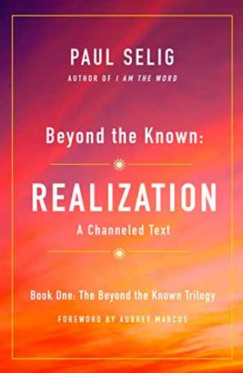 9781250204226-1250204224-Beyond the Known: Realization: A Channeled Text (The Beyond the Known Trilogy, 1)