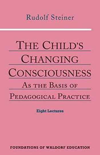 9780880104104-0880104104-The Child's Changing Consciousness: As the Basis of Pedagogical Practice (CW 306) (Foundations of Waldorf Education)