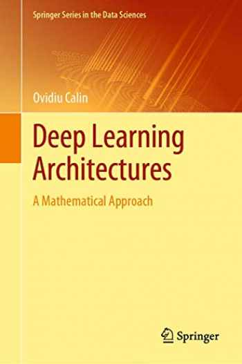 9783030367206-3030367207-Deep Learning Architectures: A Mathematical Approach (Springer Series in the Data Sciences)