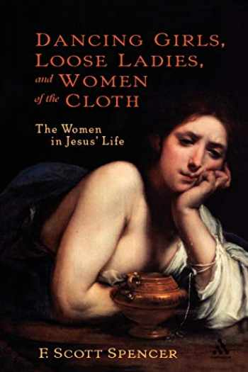 9780826416124-0826416128-Dancing Girls, Loose Ladies, and Women of the Cloth: The Women in Jesus' Life (New Testament Guides)