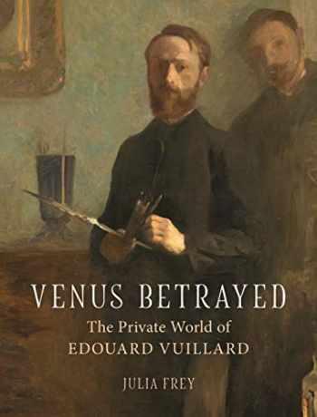9781789141603-1789141605-Venus Betrayed: The Private World of Edouard Vuillard