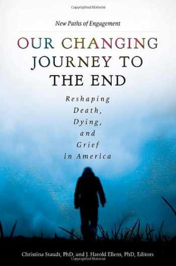 9781440828454-1440828458-Our Changing Journey to the End [2 volumes]: Reshaping Death, Dying, and Grief in America
