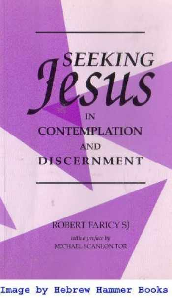 9780870611421-0870611429-Seeking Jesus in Contemplation and Discernment