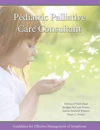 9780988955837-0988955830-Pediatric Palliative Care Consultant: Guidelines for Effective Management of Symptoms