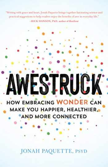 9781611807745-1611807743-Awestruck: How Embracing Wonder Can Make You Happier, Healthier, and More Connected