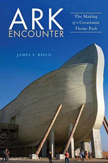 9781479842797-1479842796-Ark Encounter: The Making of a Creationist Theme Park