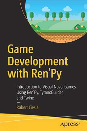 9781484249192-1484249194-Game Development with Ren'Py: Introduction to Visual Novel Games Using Ren'Py, TyranoBuilder, and Twine
