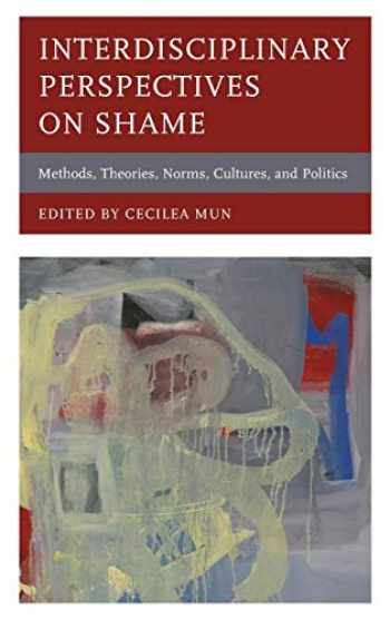 9781498561365-1498561365-Interdisciplinary Perspectives on Shame: Methods, Theories, Norms, Cultures, and Politics