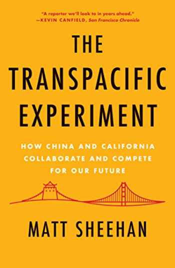 9781640092143-1640092145-The Transpacific Experiment: How China and California Collaborate and Compete for Our Future