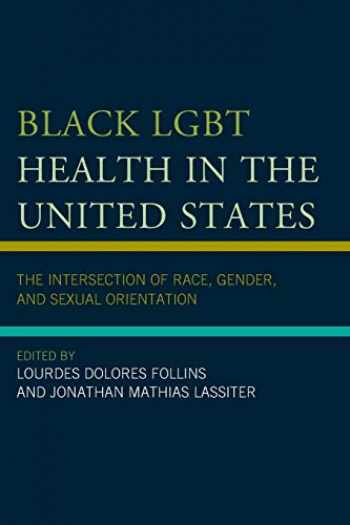 9781498535786-149853578X-Black LGBT Health in the United States: The Intersection of Race, Gender, and Sexual Orientation