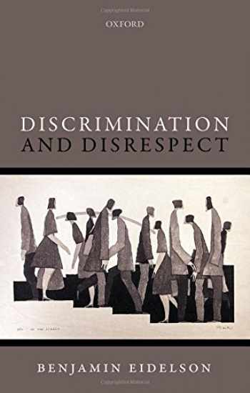 9780198732877-0198732872-Discrimination and Disrespect (Oxford Philosophical Monographs)