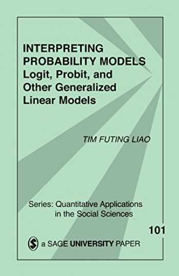 9780803949997-0803949995-Interpreting Probability Models: Logit, Probit, and Other Generalized Linear Models (Quantitative Applications in the Social Sciences)