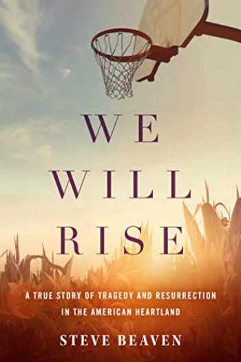 9781503942202-1503942201-We Will Rise: A True Story of Tragedy and Resurrection in the American Heartland