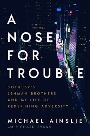 9781626346710-1626346712-A Nose for Trouble: Sotheby's, Lehman Brothers, and My Life of Redefining Adversity