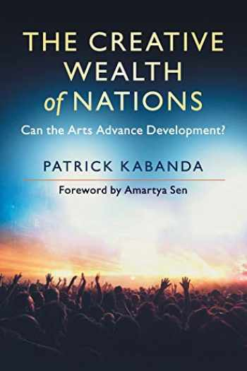 9781108437684-1108437680-The Creative Wealth of Nations: Can the Arts Advance Development?
