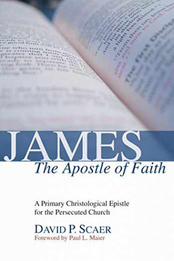 9781592449903-1592449905-James, the Apostle of Faith: A Primary Christological Epistle for the Persecuted Church