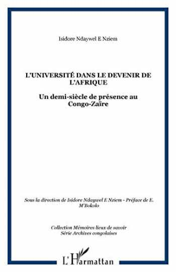 L'Université dans le devenir de l'Afrique : un demi-siècle de présence au Congo-Zaïre - Isidore Ndaywel è Nziem