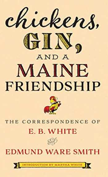 9781608937325-1608937321-Chickens, Gin, and a Maine Friendship: The Correspondence of E. B. White and Edmund Ware Smith