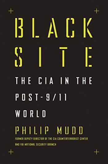 9781631491979-1631491970-Black Site: The CIA in the Post-9/11 World