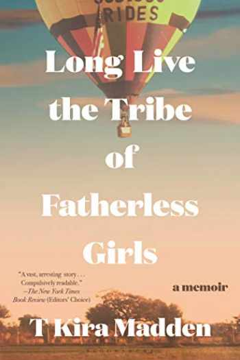 9781635574760-1635574765-Long Live the Tribe of Fatherless Girls: A Memoir