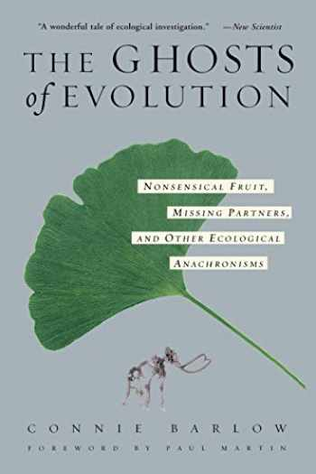 9780465005529-0465005527-The Ghosts Of Evolution Nonsensical Fruit, Missing Partners, And Other Ecological Anachronisms