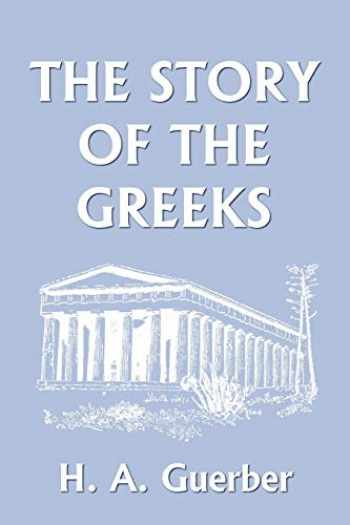 9781599150116-1599150115-The Story of the Greeks (Yesterday's Classics)