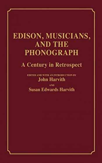9780313253935-0313253935-Edison, Musicians, and the Phonograph: A Century in Retrospect (Contributions to the Study of Music and Dance)