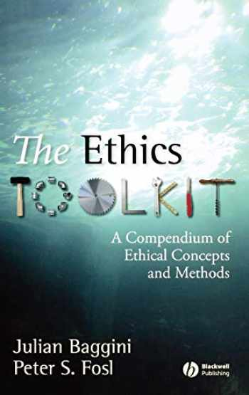 9781405132305-1405132302-The Ethics Toolkit: A Compendium of Ethical Concepts and Methods (Wiley Desktop Editions)
