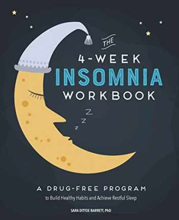 9781641524698-1641524693-The 4-Week Insomnia Workbook: A Drug-Free Program to Build Healthy Habits and Achieve Restful Sleep