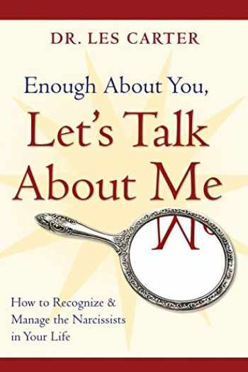 9780470185148-0470185147-Enough About You, Let's Talk About Me: How to Recognize and Manage the Narcissists in Your Life