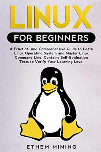 9781671228085-1671228081-Linux for Beginners: A Practical and Comprehensive Guide to Learn Linux Operating System and Master Linux Command Line. Contains Self-Evaluation Tests to Verify Your Learning Level