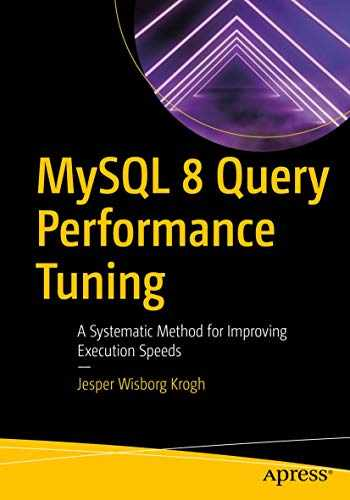 9781484255834-1484255836-MySQL 8 Query Performance Tuning: A Systematic Method for Improving Execution Speeds