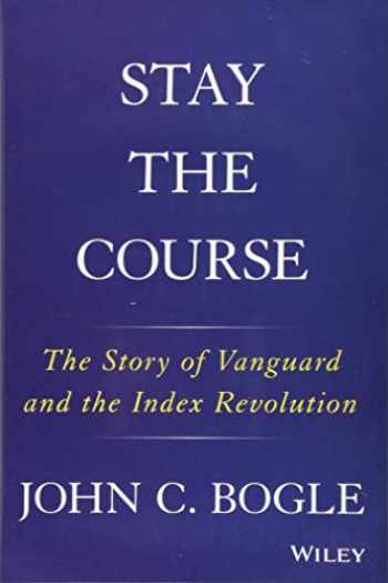 9781119404309-1119404304-Stay the Course: The Story of Vanguard and the Index Revolution