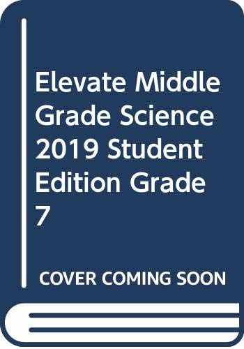 9780328948543-0328948543-ELEVATE MIDDLE GRADE SCIENCE 2019 STUDENT EDITION GRADE 7